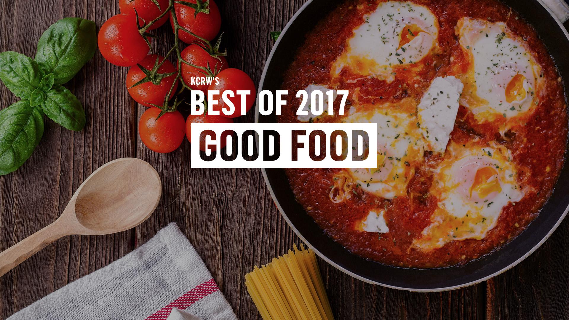 Good foods most memorable meals of 2017 kcrw good food forumfinder Images