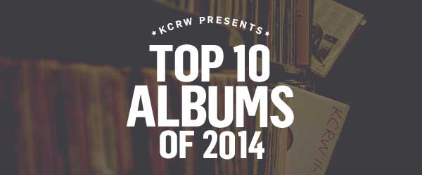 KCRW Presents: Top 10 Albums of 2014