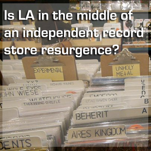 Is LA in the middle of an independent record store resurgence?