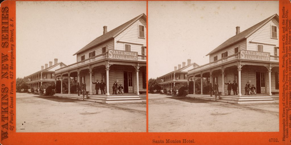 Santa Monica Hotel, circa 1877. Albumen stereograph by 6. Carleton Watkins. Ernest Marquez Collection, The Huntington Library, Art Collections, and Botanical Gardens.