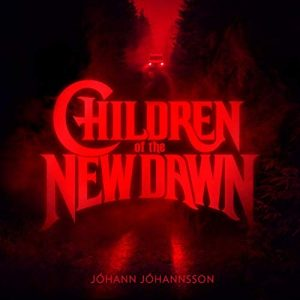 "Jóhann Jóhannsson – ""Children of the New Dawn"""